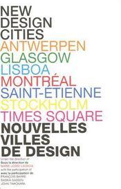 Nouvelles villes de design / nex design cities ; Antwerpen, Glasgrow, Lisboa, Montréal, Saint-Etienne, Stockholm, Times Square - Couverture - Format classique