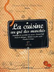 La cuisine au gré des marchés ; privilégier les produits de saison - ouvrir l'oeil - nouer le dialogue - acheter au plus juste - prendre le temps - Intérieur - Format classique
