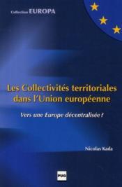 Les collectivités territoriales dans l'Union européenne ; vers une Europe décentralisée ? - Couverture - Format classique