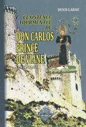 L'existence tourmentee de don carlos, prince de viana, 1421-1462 - Couverture - Format classique