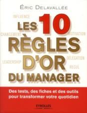 Les 10 règles d'or du manager ; des tests, des fiches et des outils pour transformer votre quotidien - Couverture - Format classique