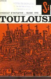 Syndicat D'Initiative, Guide 1975, Toulouse - Couverture - Format classique