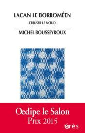 Lacan le Borroméen : creuser le noeud - Couverture - Format classique