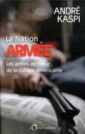 La Nation armée ; les armes au coeur de la culture américaine - Couverture - Format classique