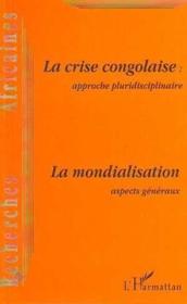 La Crise Congolaise : Approche Pluridisciplinaire La Mondialisation, Aspects Generaux - Couverture - Format classique
