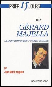 Prier 15 Jours Avec ; Gérard Majella ; Le Saint Patron Des Futures Mamans - Couverture - Format classique