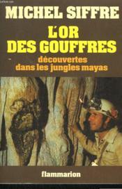 L'Or Des Gouffres. Decouvertes Dans Les Jungles Mayas. - Couverture - Format classique