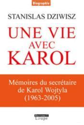 Une vie avec Karol ; mémoires du secrétaire de Karol Wojtyla (1966-2005) - Couverture - Format classique