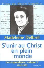 S'unir au christ en plein monde ; correspondance t.2, 1942-1952, 2e tome des oeuvres completes - Couverture - Format classique