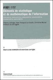 Éléments de statistique et de mathématique de l'information ; infométrie, bibliométrie, médiamétrie, scientométrie, muséométrie, webométrie - Couverture - Format classique