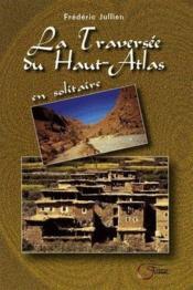 La traversée du Haut-Atlas en solitaire - Couverture - Format classique