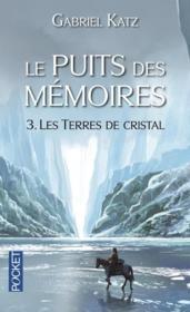 Le puits des mémoires t.3 ; les terres de cristal - Couverture - Format classique