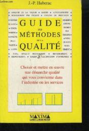 Guide Des Methodes De Qualite ;Choisir, Mettre En Oeuvre Une Demarche Qualite Qui Vous Convienne Dans L'Industrie Et Les - Couverture - Format classique