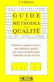 Guide Des Methodes De Qualite ;Choisir, Mettre En Oeuvre Une Demarche Qualite Qui Vous Convienne Dans L'Industrie Et Les - Intérieur - Format classique
