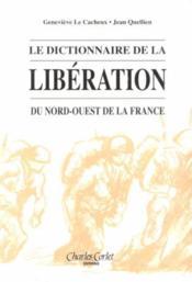 Le Dictionnaire De La Liberation Du Nord Ouest De La France - Couverture - Format classique