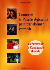 Comment La Pensee Agissante Peut Transformer Votre Vie:les Secrets De La Commande Mentale - Couverture - Format classique