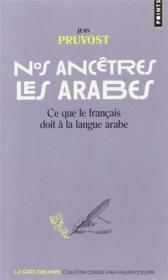 Nos ancêtres les Arabes ; ce que le français doit à la langue arabe - Couverture - Format classique