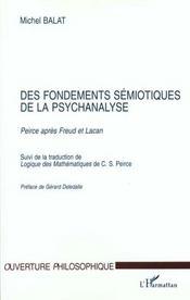 Des Fondements Semiotiques De La Psychanalyse ; Peirce Apres Freud Et Lacan ; Logique Des Mathematiques De C-S Peirce - Intérieur - Format classique