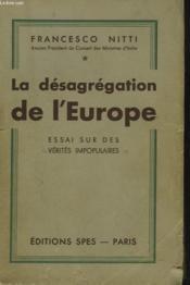 La Desagregation De L'Europe. Essa Sur Des Verites Impopulaires. - Couverture - Format classique