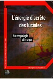 L'énergie discrète des lucioles ; anthropologie et images - Couverture - Format classique