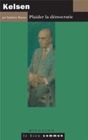 Kelsen ; plaider la démocratie - Couverture - Format classique
