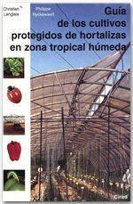 Guia de los cultivos protegidos de hortalizas en zona tropical humeda - Couverture - Format classique