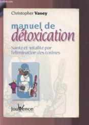 Manuel de détoxication ; santé et vitalité par l'élimination des toxines - Couverture - Format classique