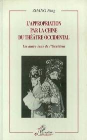 L'appropriation par la Chine du théâtre occidental ; un autre sens de l'Occident - Couverture - Format classique