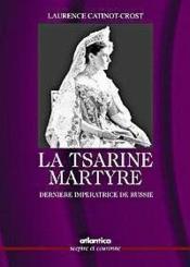 La Tsarine Martyre Derniere Imperatrice De Russie - Couverture - Format classique