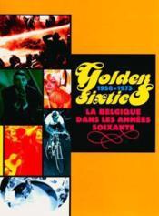 The Golden Sixties 1958-1973 - La Belgique Dans Les Annees Soixante - Couverture - Format classique