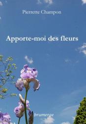 Apporte-Moi Des Fleurs - Couverture - Format classique