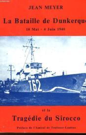 LA BATAILLE DE DUNKERQUE 10 mai- 4 juin 1940 ET TRAGEDIE DU SIROCCO - Couverture - Format classique