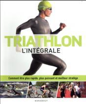 Triathlon l'intégrale ; comment être plus rapide, plus puissant et meilleur stratège - Couverture - Format classique