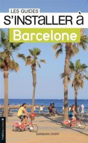 LES GUIDES S'INSTALLER A ; Barcelone - Couverture - Format classique