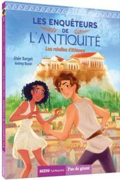 Les enquêteurs de l'Antiquité ; les rebelles d'Athènes - Couverture - Format classique