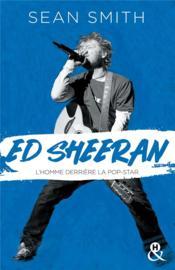 Ed Sheeran ; la biographie émouvante et originale pour découvrir le chanteur double disque de platine - Couverture - Format classique