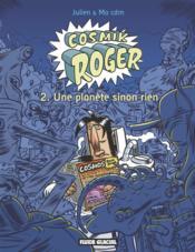 Cosmik Roger t.2 ; une planète sinon rien - Couverture - Format classique