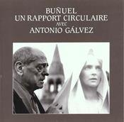 Bunuel ; Un Rapport Circulaire Avec Antonio Galvez - Intérieur - Format classique