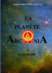 La planète Arcania t.1 ; la prédiction - Couverture - Format classique
