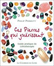 Ces pierres qui soulagent ; guide pratique de lithothérapie - Couverture - Format classique
