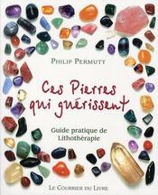 Ces pierres qui soulagent ; guide pratique de lithothérapie - Intérieur - Format classique