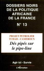 Dossiers noirs de la politique africaine de la France t.13 ; projet pétrolier, Tchad-Cameroun ; dés pipés sur le pipe-line - Couverture - Format classique