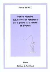 Petite histoire subjective et romancee de la peche a la truite en france - Couverture - Format classique
