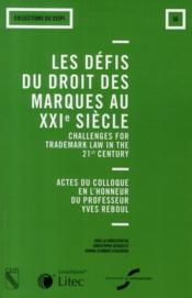 Les défis du droit des marques au XXI siècle ; actes du colloque en l'honneur de professeur Yves Reboul - Couverture - Format classique