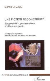 Une Fiction Reconstruite ; Europe De L'Est, Post-Socialisme Et Retro-Avant-Garde - Couverture - Format classique