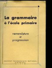 La Grammaire A L'Ecole Primaire - Nomenclature Et Progression - Couverture - Format classique