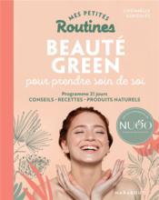 Mes petites routines ; beauté green pour prendre soin de toi ; programme 21 jours, conseils, recettes, produits naturels - Couverture - Format classique