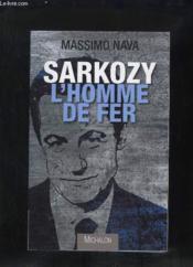 Sarkozy : l'homme de fer - Couverture - Format classique