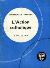 L'Action Catholique. Collection Je Sais-Je Crois N° 102. Encyclopedie Du Catholique Au Xxeme. - Couverture - Format classique