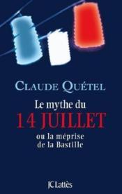 Le mythe du 14 juillet ou la méprise de la Bastille - Couverture - Format classique